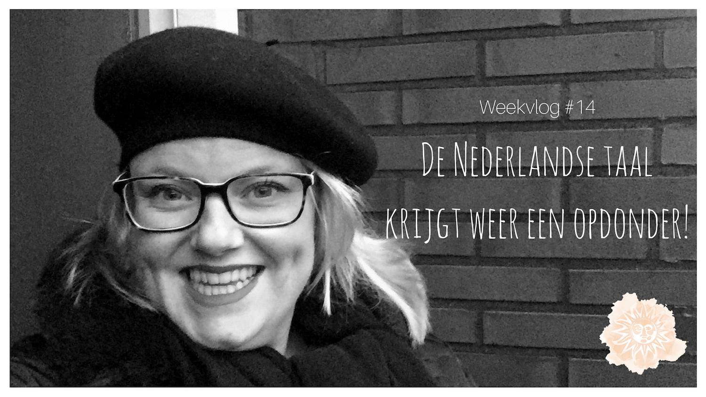 Weekvlog #14 De Nederlandse taal krijgt weer een opdonder
