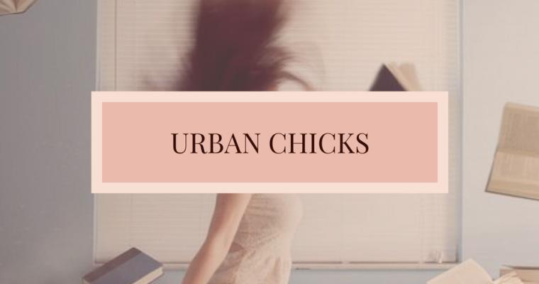 URBAN CHICKS | Toutes La Vie